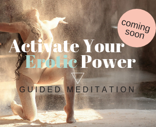 Guided Meditation | Activate Your Erotic Powers